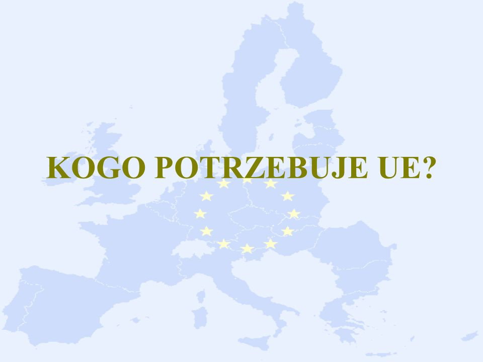 KOGO POTRZEBUJE UE