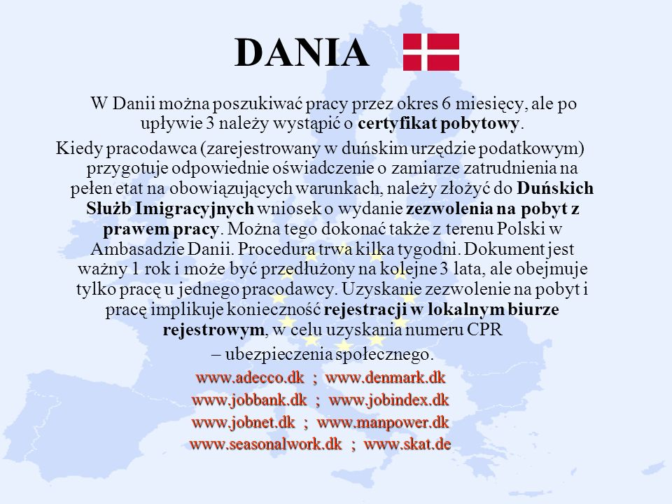 DANIA W Danii można poszukiwać pracy przez okres 6 miesięcy, ale po upływie 3 należy wystąpić o certyfikat pobytowy.