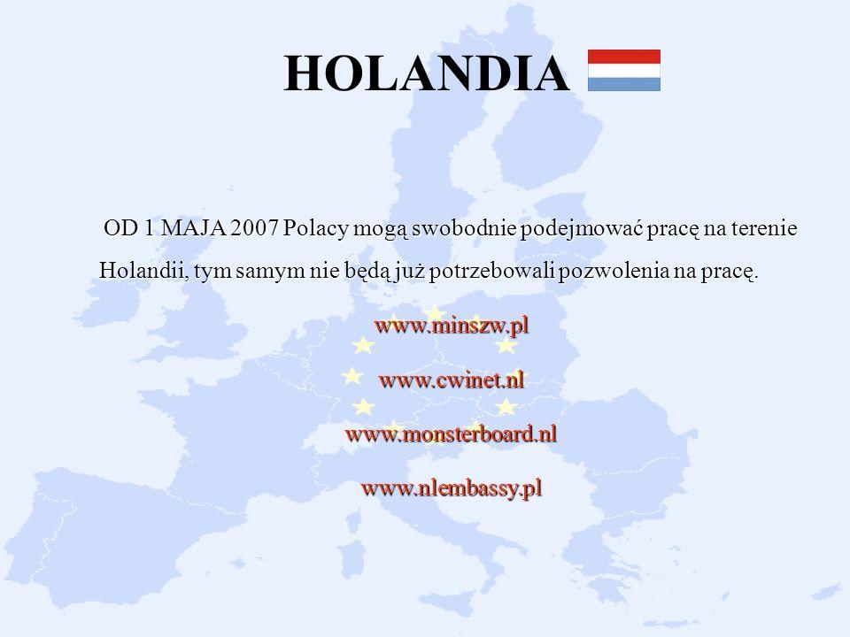 HOLANDIA OD 1 MAJA 2007 Polacy mogą swobodnie podejmować pracę na terenie Holandii, tym samym nie będą już potrzebowali pozwolenia na pracę.