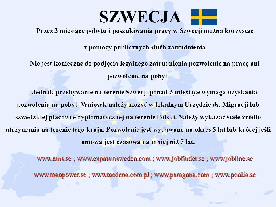 SZWECJA Przez 3 miesiące pobytu i poszukiwania pracy w Szwecji można korzystać. z pomocy publicznych służb zatrudnienia.