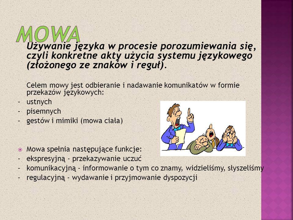 Mowa Używanie języka w procesie porozumiewania się, czyli konkretne akty użycia systemu językowego (złożonego ze znaków i reguł).