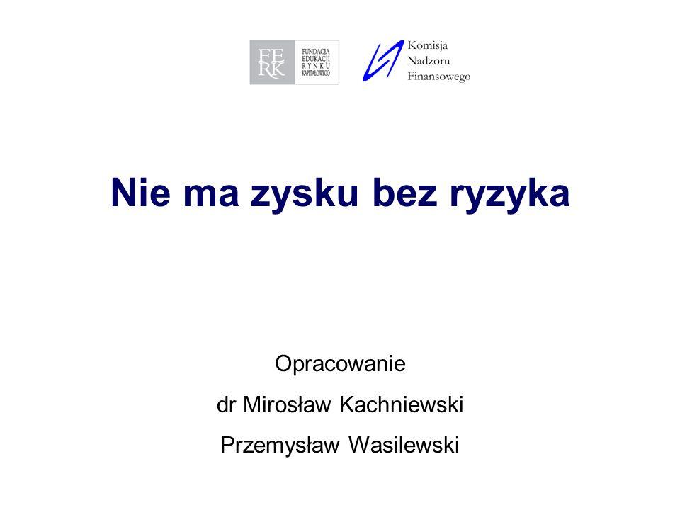 Nie ma zysku bez ryzyka Opracowanie dr Mirosław Kachniewski