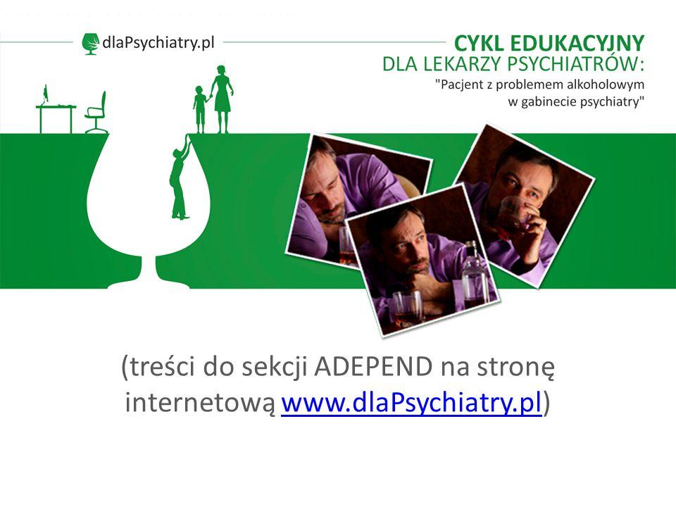 (treści do sekcji ADEPEND na stronę internetową www.dlaPsychiatry.pl)