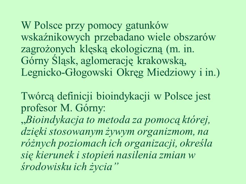 W Polsce przy pomocy gatunków wskaźnikowych przebadano wiele obszarów zagrożonych klęską ekologiczną (m.