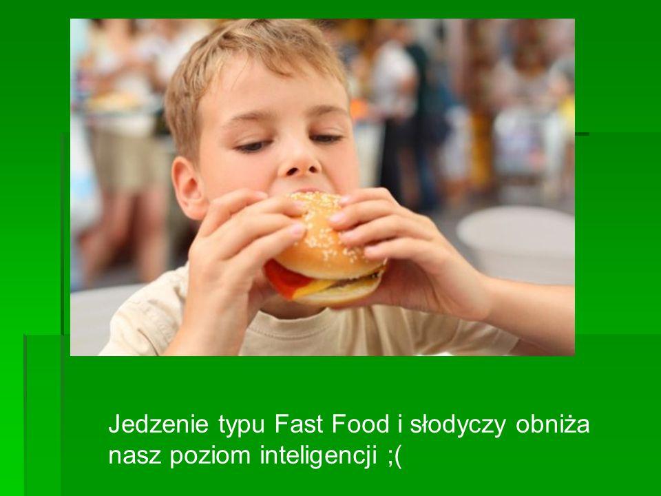 Jedzenie typu Fast Food i słodyczy obniża nasz poziom inteligencji ;(