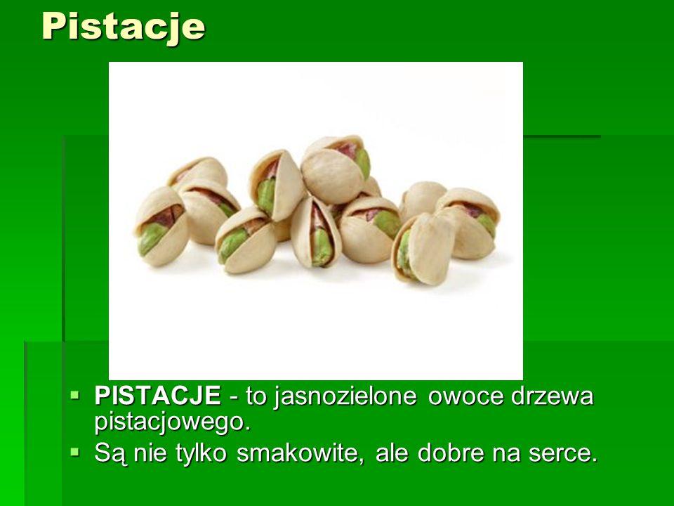 Pistacje PISTACJE - to jasnozielone owoce drzewa pistacjowego.