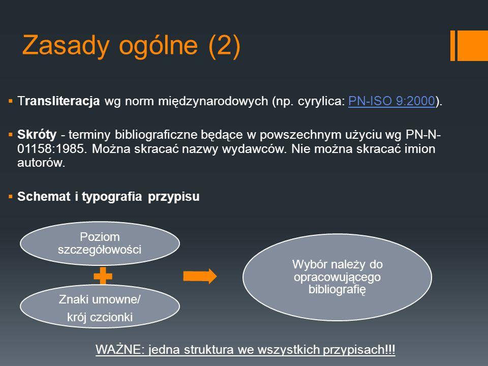 Zasady ogólne (2) Transliteracja wg norm międzynarodowych (np. cyrylica: PN-ISO 9:2000).