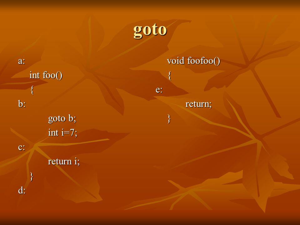 goto a: int foo() { b: goto b; int i=7; c: return i; } d: