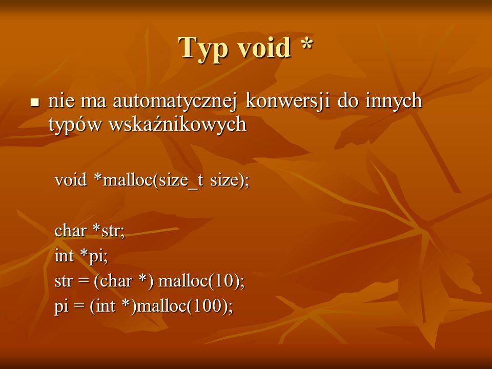 Typ void * nie ma automatycznej konwersji do innych typów wskaźnikowych. void *malloc(size_t size);