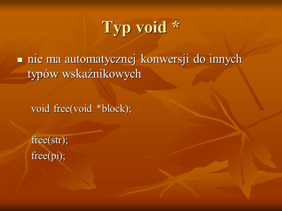 Typ void * nie ma automatycznej konwersji do innych typów wskaźnikowych. void free(void *block); free(str);