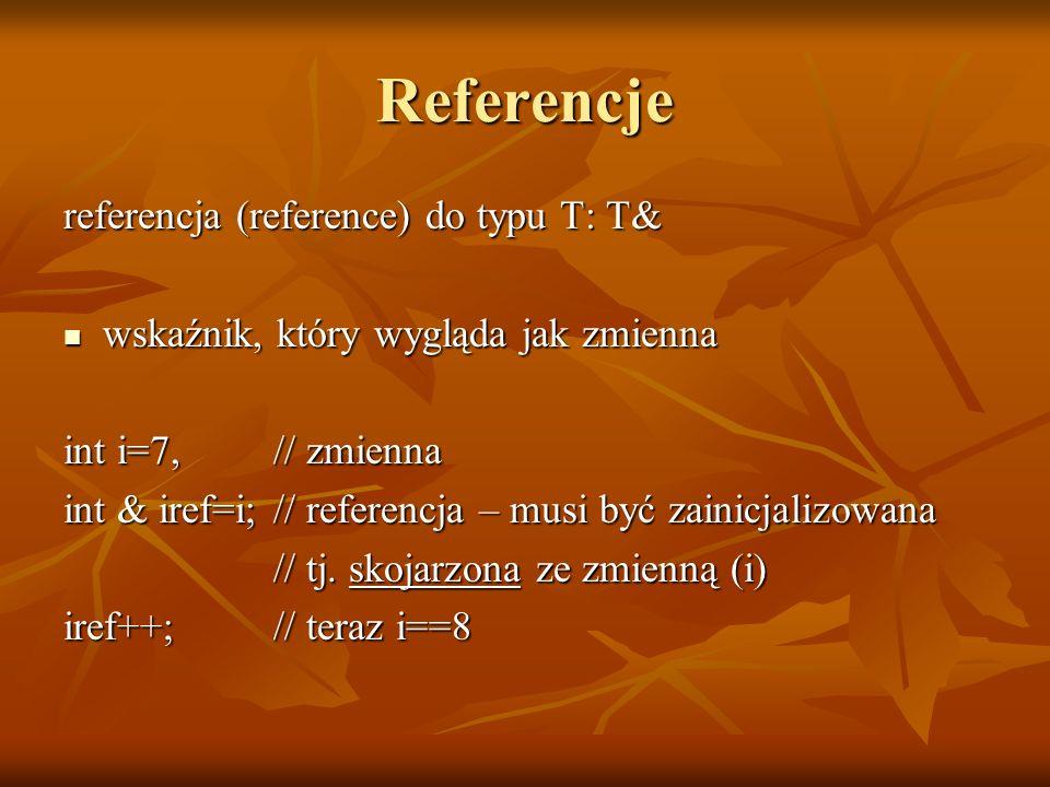 Referencje referencja (reference) do typu T: T&