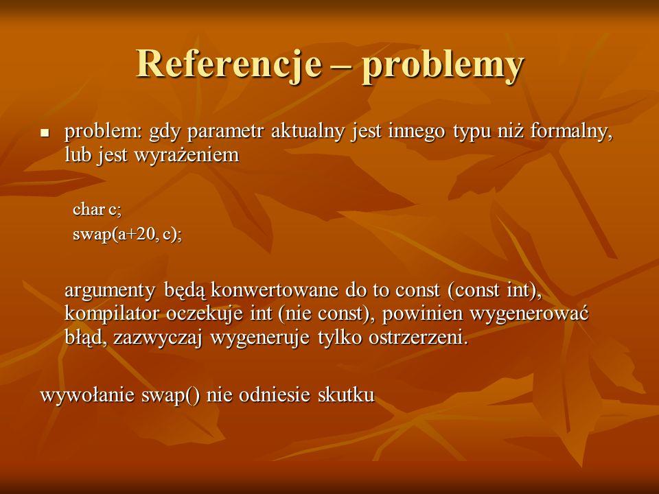 Referencje – problemy problem: gdy parametr aktualny jest innego typu niż formalny, lub jest wyrażeniem.