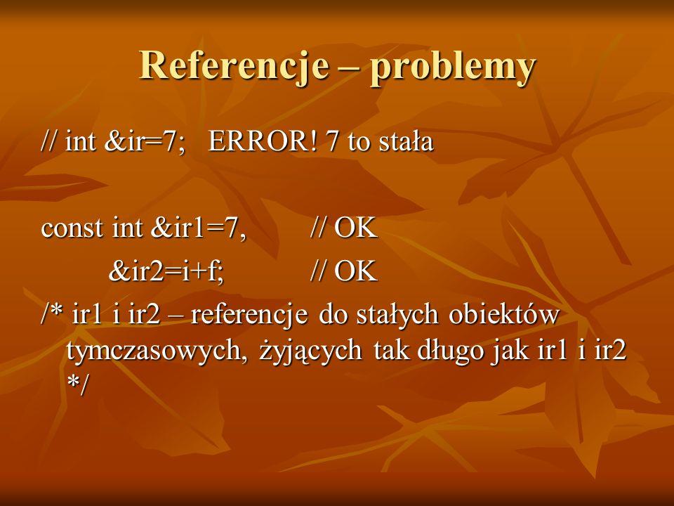 Referencje – problemy // int &ir=7; ERROR! 7 to stała