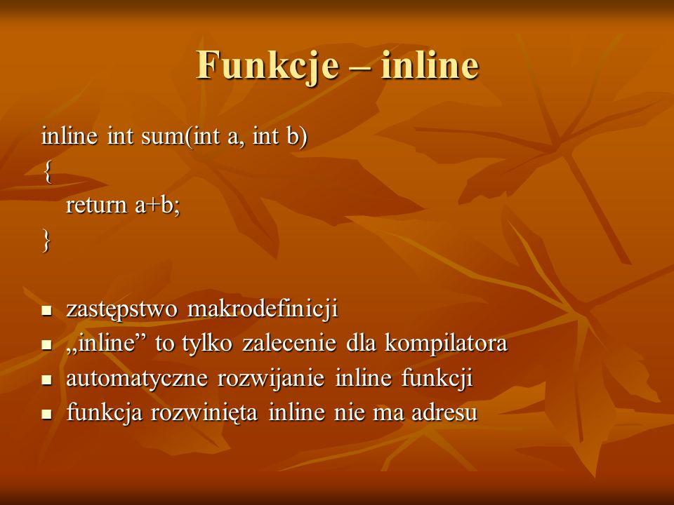 Funkcje – inline inline int sum(int a, int b) { return a+b; }