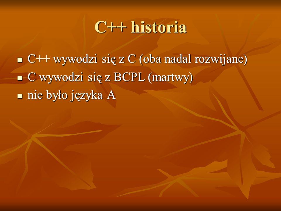 C++ historia C++ wywodzi się z C (oba nadal rozwijane)
