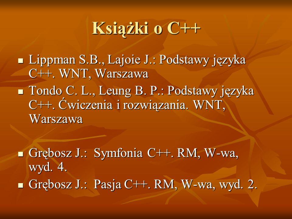 Książki o C++ Lippman S.B., Lajoie J.: Podstawy języka C++. WNT, Warszawa.