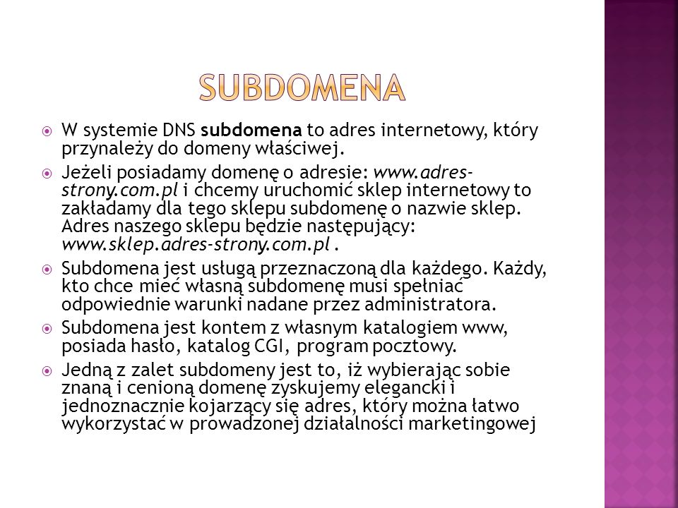 sUBDOMENA W systemie DNS subdomena to adres internetowy, który przynależy do domeny właściwej.
