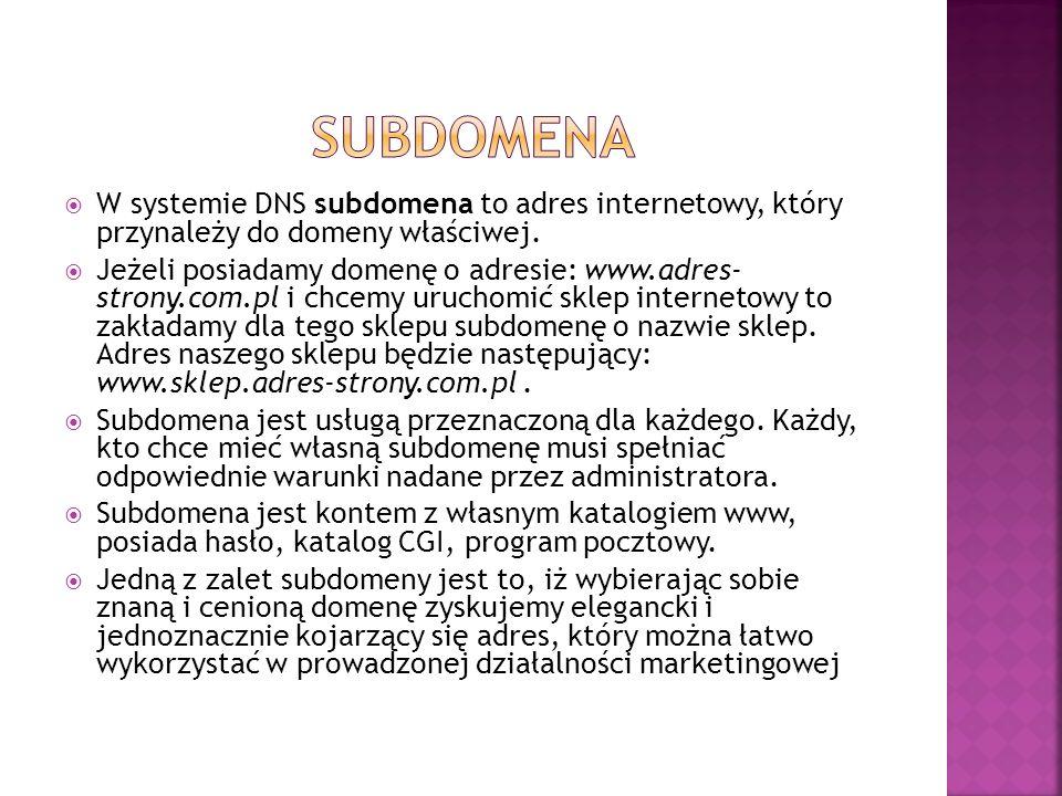 sUBDOMENAW systemie DNS subdomena to adres internetowy, który przynależy do domeny właściwej.