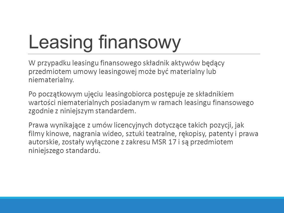 Leasing finansowy W przypadku leasingu finansowego składnik aktywów będący przedmiotem umowy leasingowej może być materialny lub niematerialny.