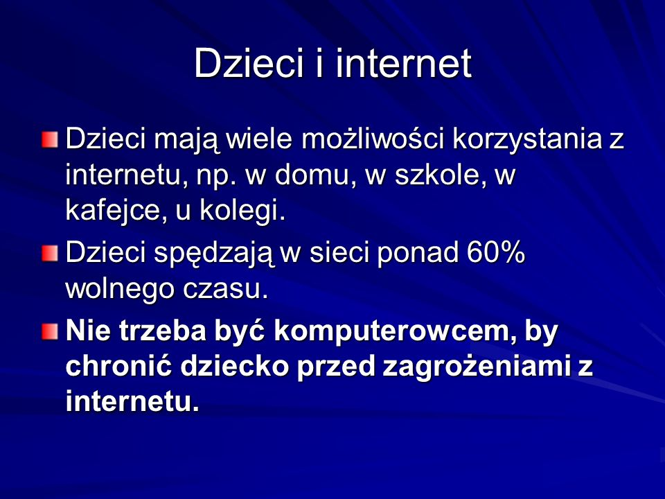 Dzieci i internet Dzieci mają wiele możliwości korzystania z internetu, np. w domu, w szkole, w kafejce, u kolegi.