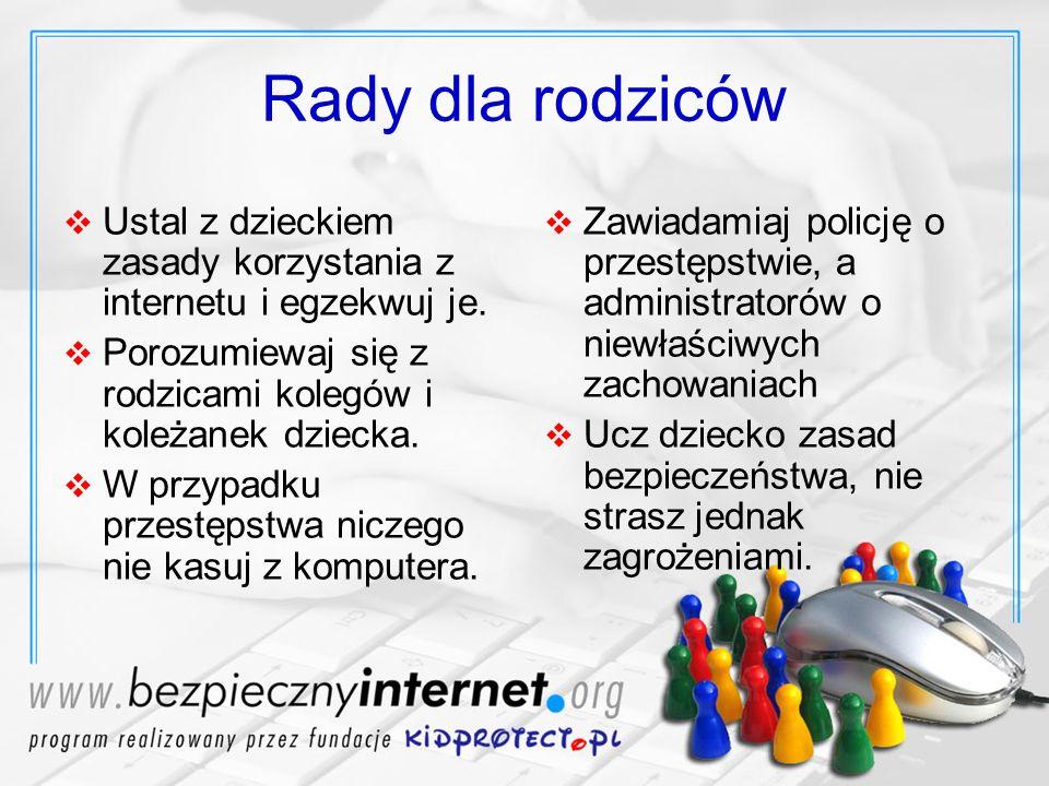 Rady dla rodziców Ustal z dzieckiem zasady korzystania z internetu i egzekwuj je. Porozumiewaj się z rodzicami kolegów i koleżanek dziecka.