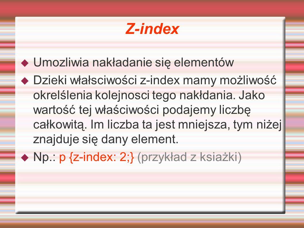 Z-index Umozliwia nakładanie się elementów