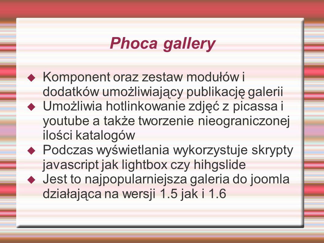 Phoca gallery Komponent oraz zestaw modułów i dodatków umożliwiający publikację galerii.