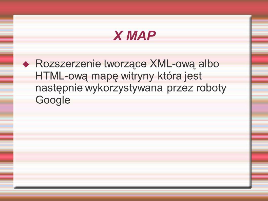 X MAP Rozszerzenie tworzące XML-ową albo HTML-ową mapę witryny która jest następnie wykorzystywana przez roboty Google.