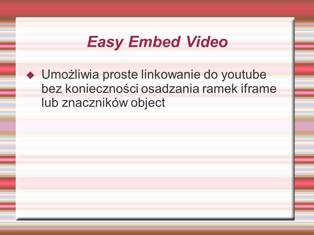 Easy Embed Video Umożliwia proste linkowanie do youtube bez konieczności osadzania ramek iframe lub znaczników object.