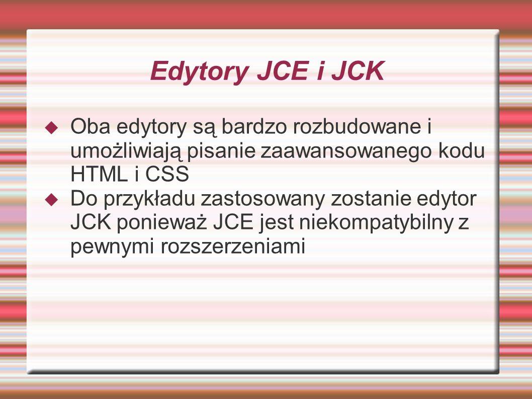 Edytory JCE i JCK Oba edytory są bardzo rozbudowane i umożliwiają pisanie zaawansowanego kodu HTML i CSS.