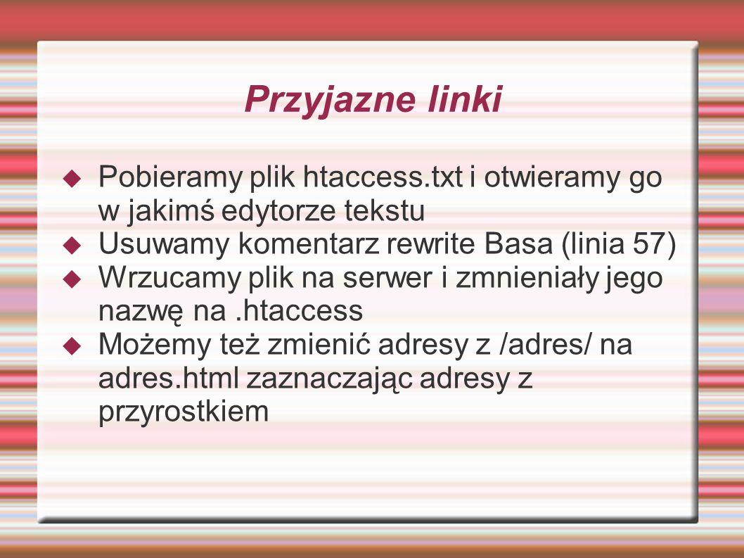Przyjazne linki Pobieramy plik htaccess.txt i otwieramy go w jakimś edytorze tekstu. Usuwamy komentarz rewrite Basa (linia 57)