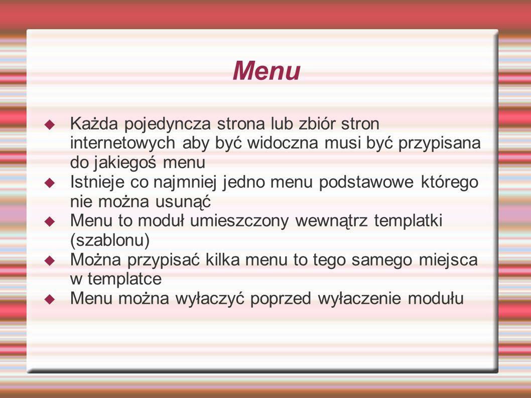 Menu Każda pojedyncza strona lub zbiór stron internetowych aby być widoczna musi być przypisana do jakiegoś menu.