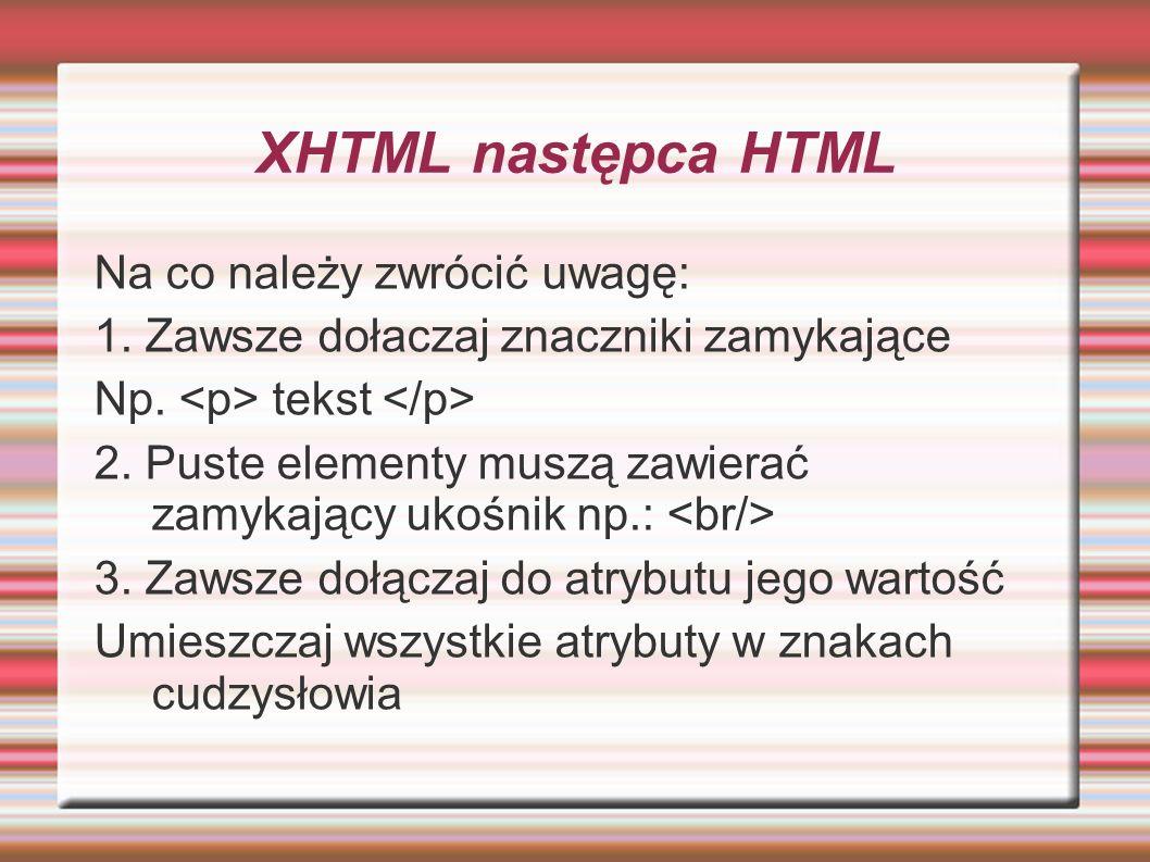 XHTML następca HTML Na co należy zwrócić uwagę: