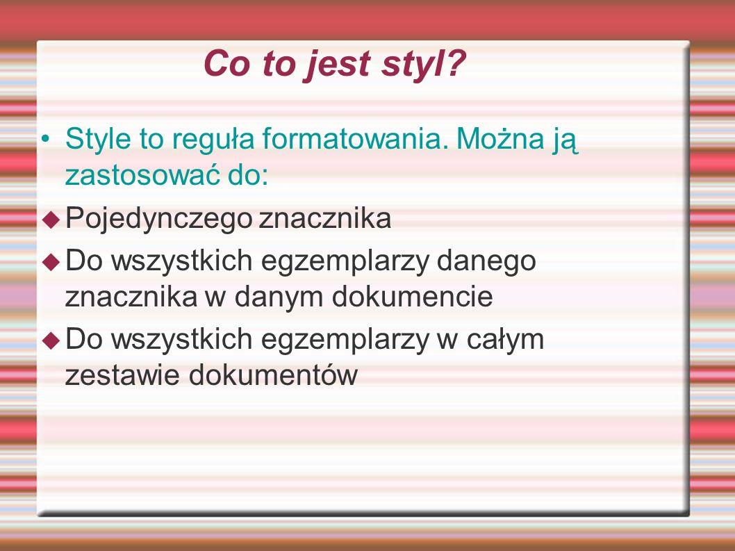 Co to jest styl Style to reguła formatowania. Można ją zastosować do: