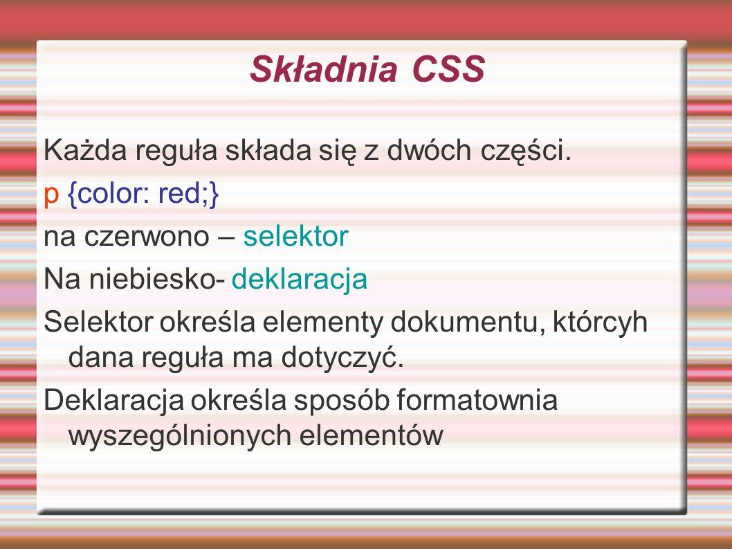 Składnia CSS Każda reguła składa się z dwóch części. p {color: red;}