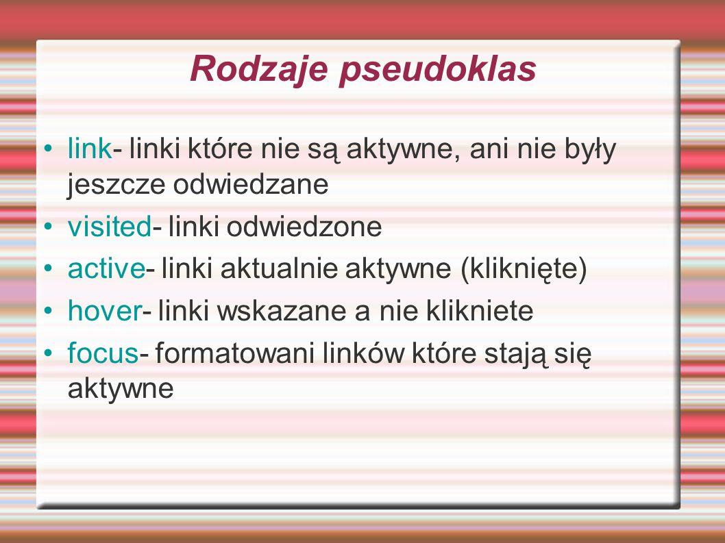 Rodzaje pseudoklas link- linki które nie są aktywne, ani nie były jeszcze odwiedzane. visited- linki odwiedzone.