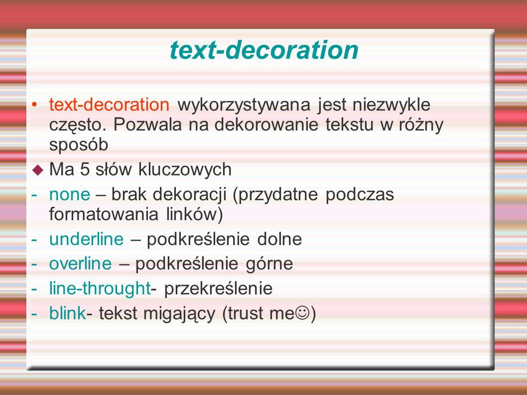 text-decoration text-decoration wykorzystywana jest niezwykle często. Pozwala na dekorowanie tekstu w różny sposób.