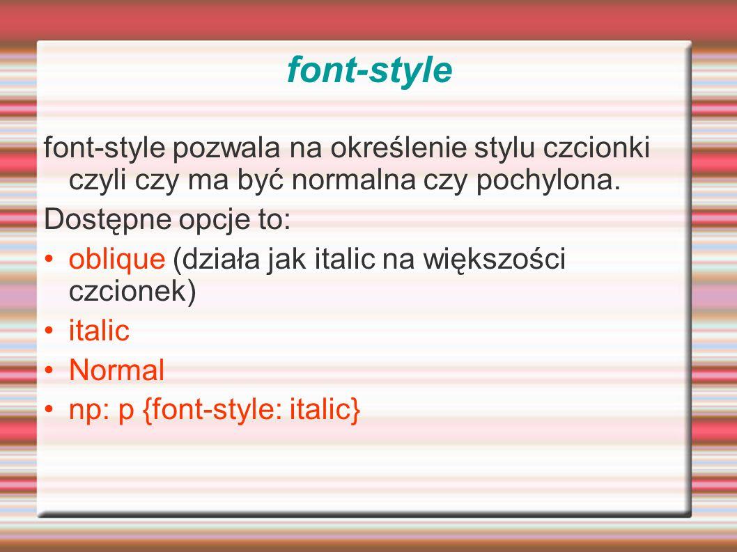 font-style font-style pozwala na określenie stylu czcionki czyli czy ma być normalna czy pochylona.