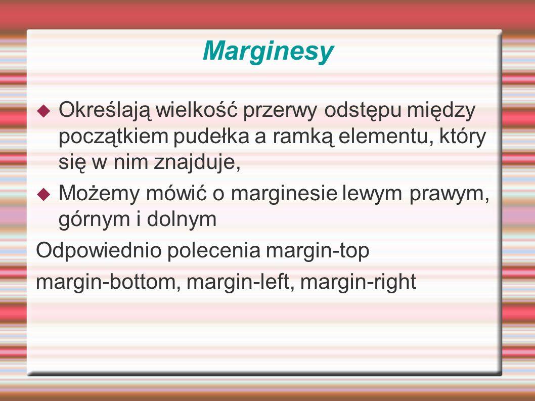 Marginesy Określają wielkość przerwy odstępu między początkiem pudełka a ramką elementu, który się w nim znajduje,