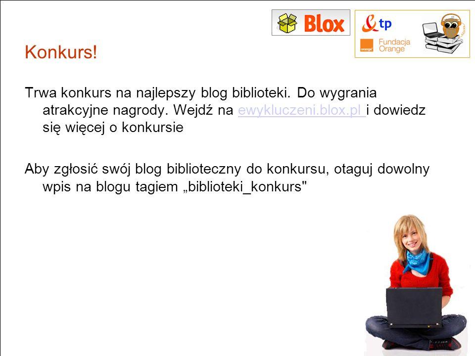 Konkurs! Trwa konkurs na najlepszy blog biblioteki. Do wygrania atrakcyjne nagrody. Wejdź na ewykluczeni.blox.pl i dowiedz się więcej o konkursie.