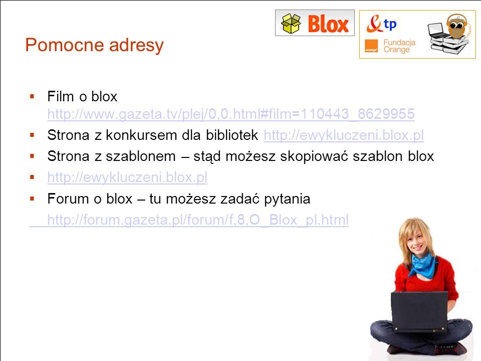 Pomocne adresy Film o blox http://www.gazeta.tv/plej/0,0.html#film=110443_8629955. Strona z konkursem dla bibliotek http://ewykluczeni.blox.pl.