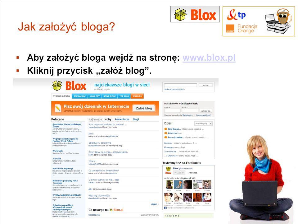 Jak założyć bloga Aby założyć bloga wejdź na stronę: www.blox.pl
