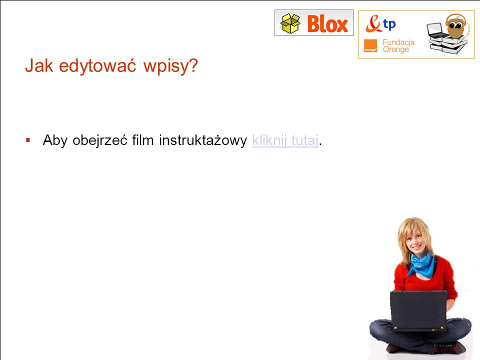 Jak edytować wpisy Aby obejrzeć film instruktażowy kliknij tutaj.
