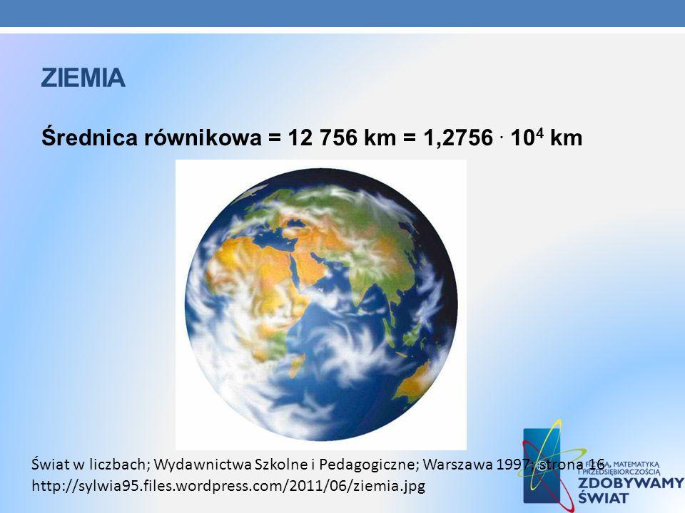 ziemia Średnica równikowa = 12 756 km = 1,2756 . 104 km