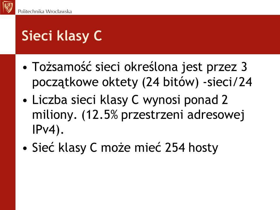 Sieci klasy C Tożsamość sieci określona jest przez 3 początkowe oktety (24 bitów) -sieci/24.