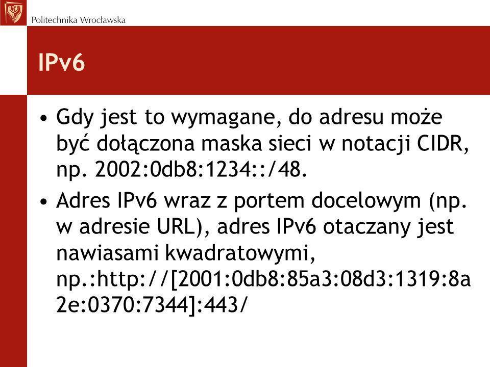 IPv6 Gdy jest to wymagane, do adresu może być dołączona maska sieci w notacji CIDR, np. 2002:0db8:1234::/48.