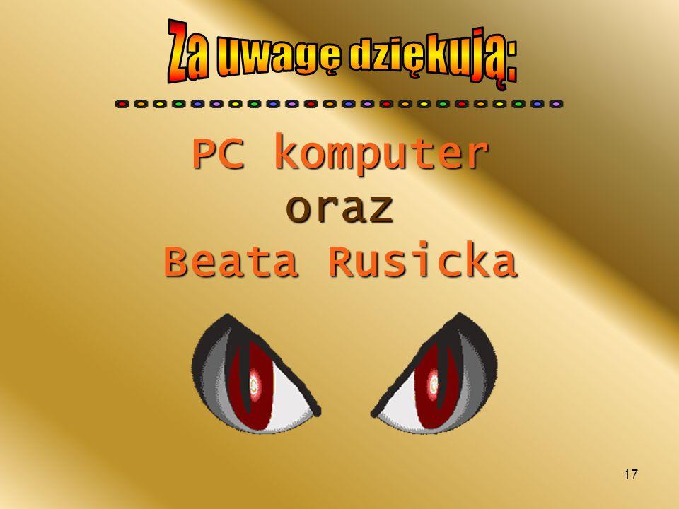 Za uwagę dziękują: PC komputer oraz Beata Rusicka