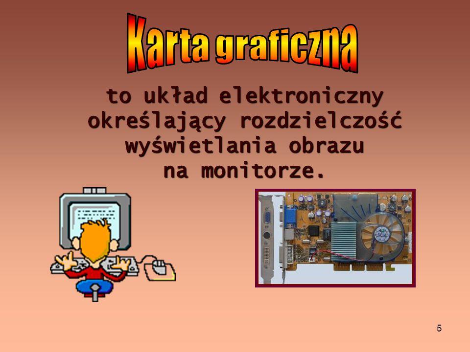 Karta graficzna to układ elektroniczny określający rozdzielczość wyświetlania obrazu na monitorze.