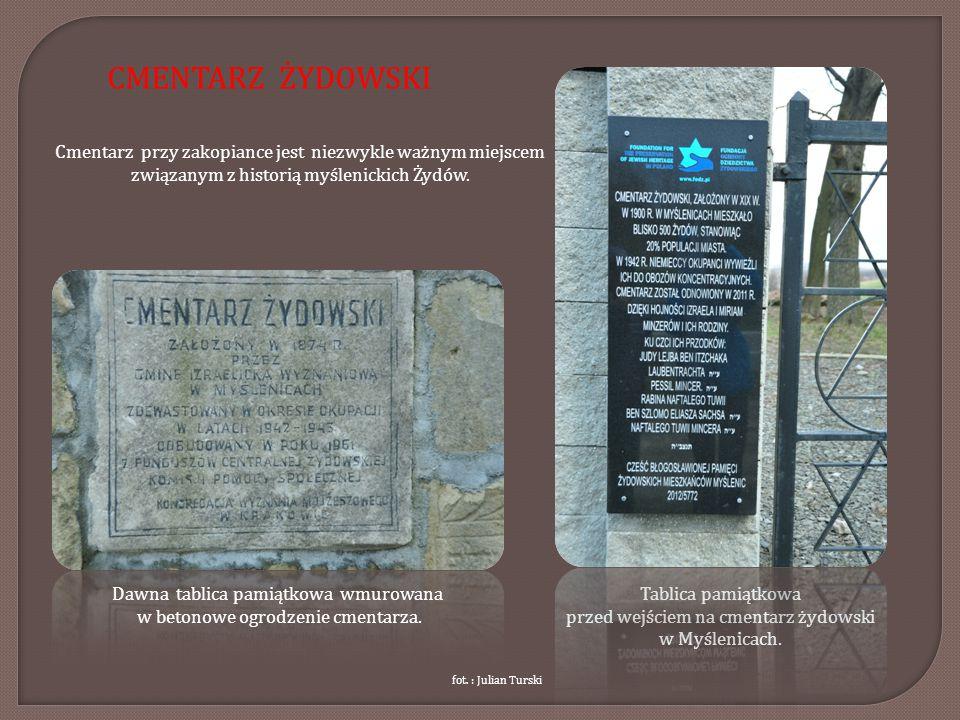 CMENTARZ ŻYDOWSKI Cmentarz przy zakopiance jest niezwykle ważnym miejscem związanym z historią myślenickich Żydów.