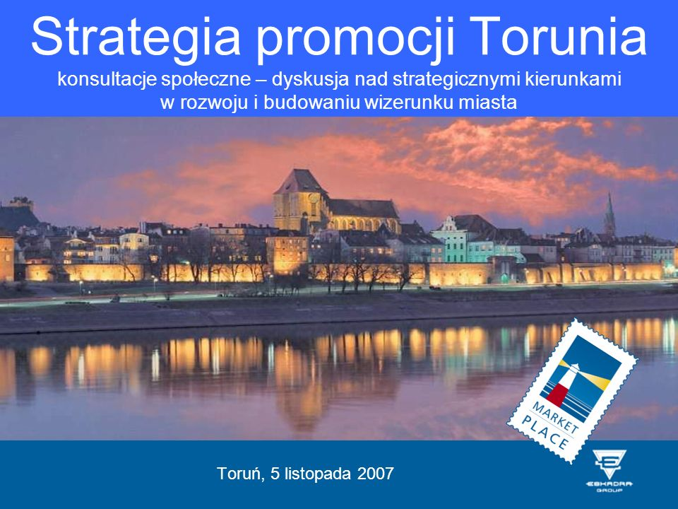 Strategia promocji Torunia konsultacje społeczne – dyskusja nad strategicznymi kierunkami w rozwoju i budowaniu wizerunku miasta